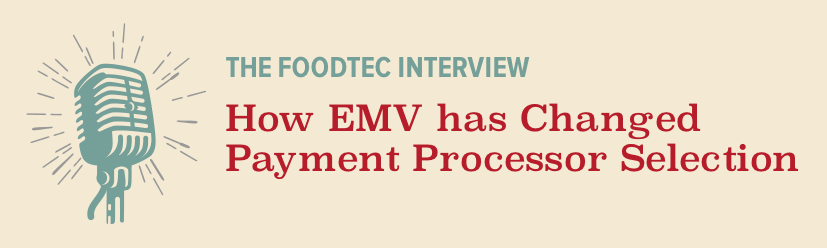 "FoodTec Interview: Daniel Flaherty on ""How EMV has Changed Payment Processor Selection"""