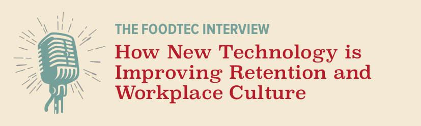 Q&A session with FoodTec's Daniel Flaherty: How New Technology is Improving Retention and Workplace Culture