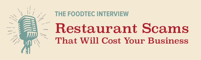 FoodTec's Daniel Flaherty on Restaurant Scams That Will Cost Your Business